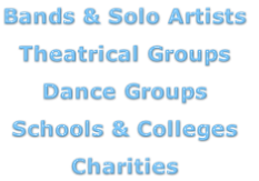 Bands & Solo Artists  Theatrical Groups  Dance Groups  Schools & Colleges  Charities